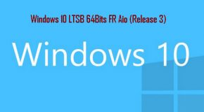 Windows 10 LTSB 64Bits FR Aio (Release 3)