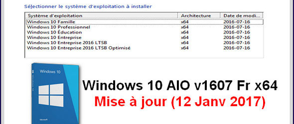 Windows 10 AIO v1607 Fr x64 (12 Janv 2017)